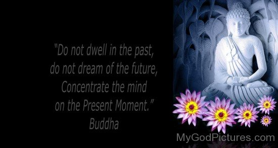 Concentrate The Mind On The Present Moment  - Buddha Ji